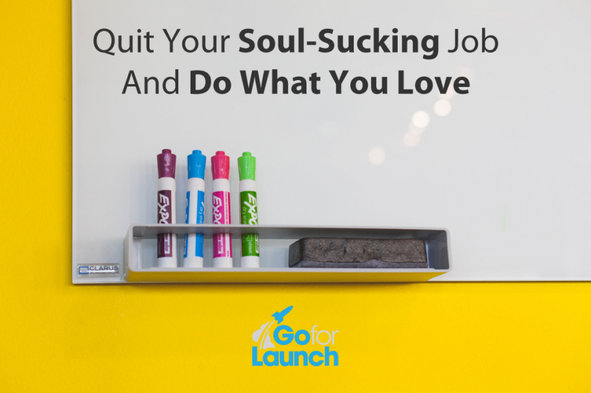 Quit your job and do what you love