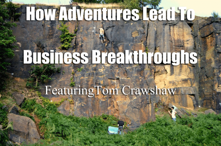 adventures lead to business breakthroughs tom crawshaw
