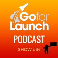 Go For Launch Podcast Show 34