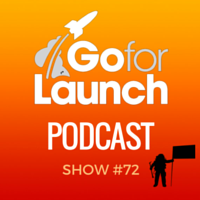 Go For Launch Podcast Show 72