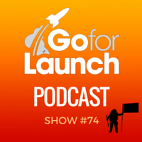 Go For Launch Podcast Show 74