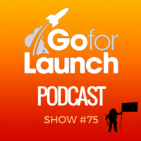 Go For Launch Podcast Show 75