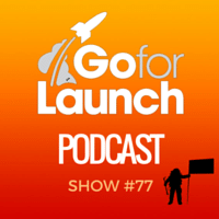 Go For Launch Podcast Show 77