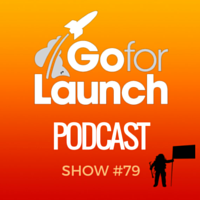 Go For Launch Podcast Show 79