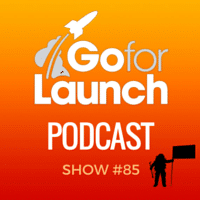 Go For Launch podcast show 85