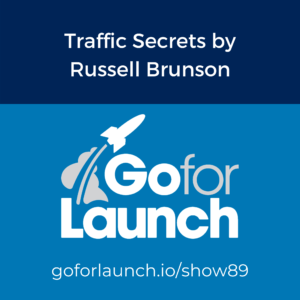 Review of Traffic Secrets book by Russell Brunson on the Go For Launch podcast