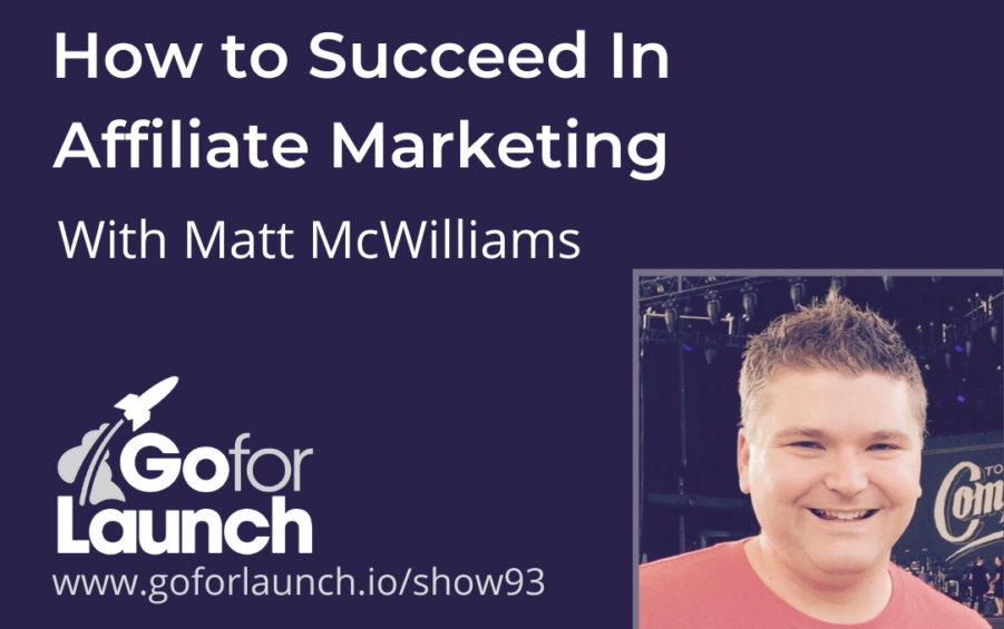 How to Succeed in Affiliate Marketing—With Matt McWilliams