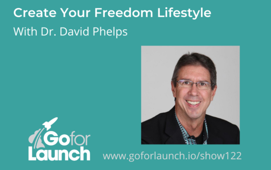 Create Your Freedom Lifestyle—With Dr. David Phelps