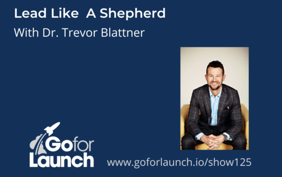 GFL-125 - Dr. Trevor Blattner - Go For Launch Podcast Featured Image