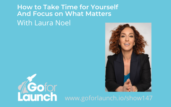 GFL-147 - Laura Noel - Go For Launch Podcast Featured Image